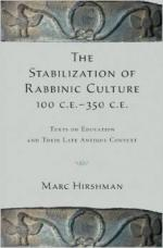The Stabilization of Rabbinic Culture, 100 C.E. -350 C.E.: Texts on Education and Their Late Antique Context