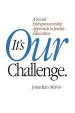 It's Our Challenge. A Social Entrepreneurship Approach to Jewish Education